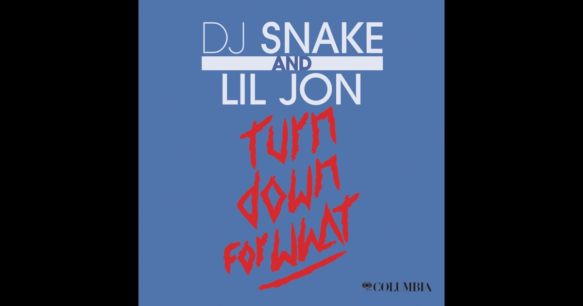 Turn down for what single by dj snake amp lil jon on apple music