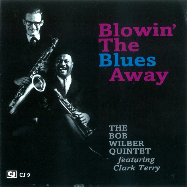 Blowin the Blues Away - The Bob Wilber Quintet featuring Clark Terry by Bob Wilber