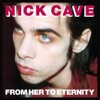 From Her to Eternity (2009 Remastered Version), Nick Cave & The Bad Seeds