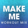 Make Me (Workout Mix) - Single - Power Music Workout, Power Music Workout