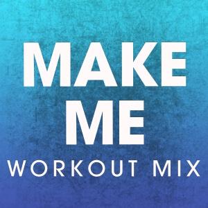 Make Me (Workout Mix) - Single - Power Music Workout, Power Music Workout