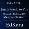 Just a Friend to You (Originally Performed by MeghanTrainor) [Karaoke No Guide Melody Version] - Single