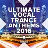 Ultimate Vocal Trance Anthems 2016 - Various Artists, Various Artists