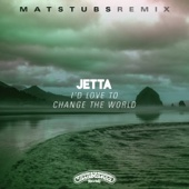 I'd Love to Change the World (Matstubs Remix) - Jetta Cover Art