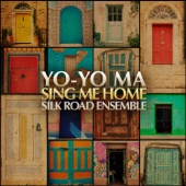 Yo-Yo Ma & The Silk Road Ensemble - Sing Me Home  artwork