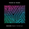 Desire (feat. Tove Lo) - Single, Years & Years