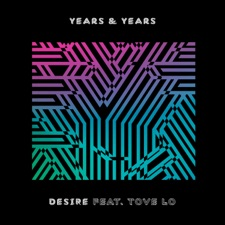 Desire (feat. Tove Lo) by Years & Years