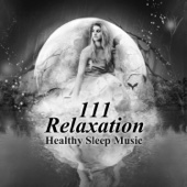 111 Relaxation: Healthy Sleep Music, Soothing Sounds Therapy for Lucid Dreaming, Sleep Deeply, Insomnia Cure, Bedtime Songs