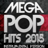 Mega Pop Hits 2015: Instrumental Version