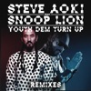 Youth Dem (Turn Up) [feat. Snoop Lion] [Steve Aoki x Garmiani Remix]