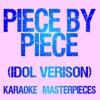 Piece By Piece (Idol Version) [Originally Performed by Kelly Clarkson] [Instrumental Karaoke Version] - Single