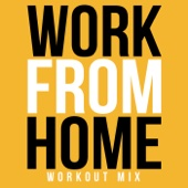 Work From Home (Work Out Mix)