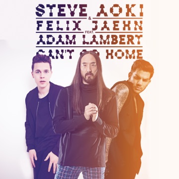 STEVE AOKI & FELIX JAEHN FEAT. ADAM LAMBERT Can't go home