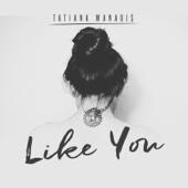 Like You - Tatiana Manaois