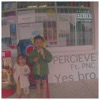 Yes Bro (feat. PNC) - Single, Percieve