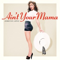 Ain't Your Mama - Single - Jennifer Lopez