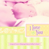 I Love You: Songs of Love & Blessing From a Mother's Heart