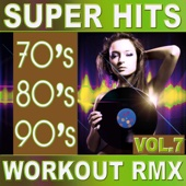 70's 80's 90's Super Hits Workout Remix Vol. 7 (ideal for work out , fitness, cardio , dance, aerobic, spinning, running)