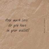 당신의 지갑에는 얼마의 사랑이 있나요. How Much Love Do You Have In Your Wallet - EP