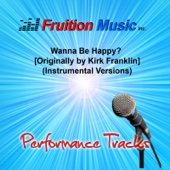 Wanna Be Happy? (C) [Minus Bass] [Originally Performed by Kirk Franklin] [Instrumental Version] - Fruition Music Inc.