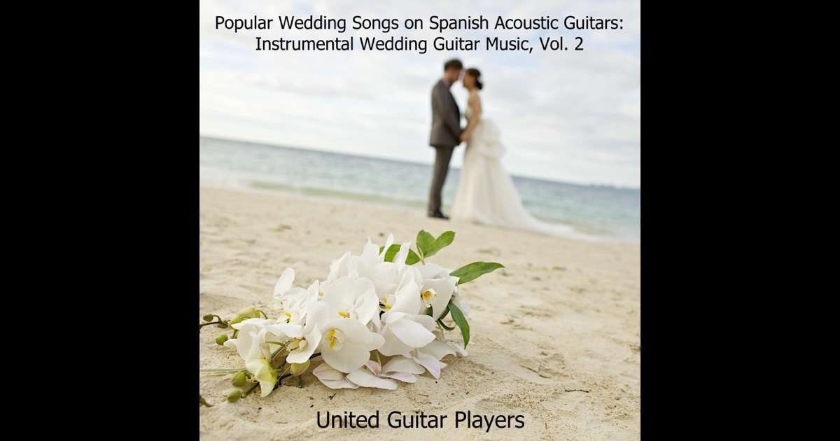 Popular Wedding Songs On Spanish Acoustic Guitars Instrumental Wedding Guitar Music Vol 2 By