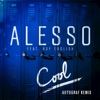 Alesso - Cool  Autograf Remix  [feat. Roy English]