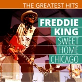 The Greatest Hits: Freddie King - Sweet Home Chicago
