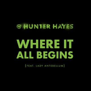 Hunter Hayes - Where It All Begins (feat. Lady Antebellum)