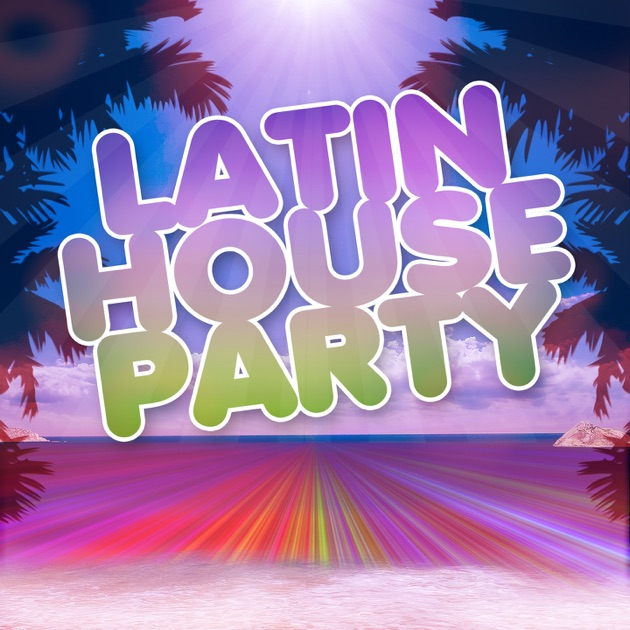 Latin house party 50 top hits for your party house edm for Top 50 house songs