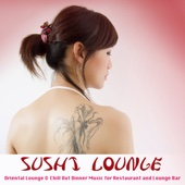 Sushi Lounge: Oriental Lounge & Chill Out Dinner Music