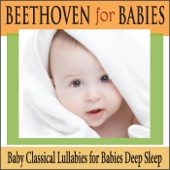 Beethoven for Babies: Baby Classical Lullabies for Babies Deep Sleep