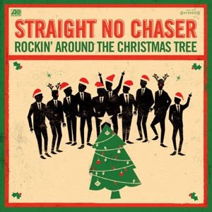 Straight No Chaser - Rockin' Around the Christmas Tree
