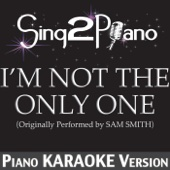 I'm Not the Only One (Originally Performed By Sam Smith) [Piano Karaoke Version] - Sing2Piano