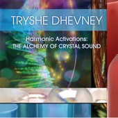 Harmonic Activations: The Alchemy of Crystal Sound - Tryshe Dhevney