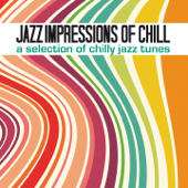 Jazz Impressions of Chill (A Selection of Chilly Jazz Tunes)