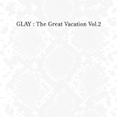 The Great Vacation, Vol. 2 - Super Best of Glay