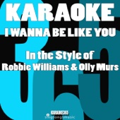 I Wanna Be Like You (In the Style of Robbie Williams & Olly Murs) [Karaoke Instrumental Version]