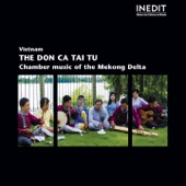 Vietnam: The Don Ca Tai Tu (Chamber Music of the Mekong Delta)