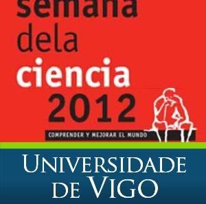 Semana de la ciencia 2012. Universidade de Vigo