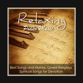 Relaxing Piano Music Greatest Hymns: Best Songs and Hymns, Loved Religious Spiritual Christian Songs for Devotion