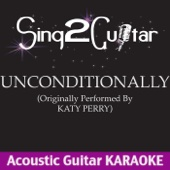 Unconditionally (Originally Performed By Katy Perry) [Acoustic Guitar Karaoke Version]