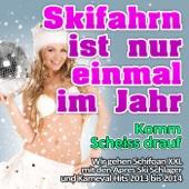Skifahrn ist nur einmal im Jahr - Komm scheiss drauf - Wir gehen Schifoan XXL mit den Après Ski Schlager und Karneval Hits 2013 bis 2014