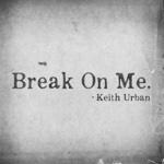 KEITH URBAN – Break On Me