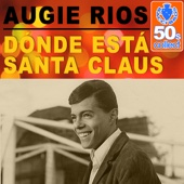 Dónde Está Santa Claus (Remastered) - Augie Rios