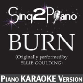 Burn (Originally Performed By Ellie Goulding) [Piano Karaoke Version]