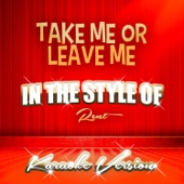 Take Me or Leave Me (In the Style of Rent) [Karaoke Version]