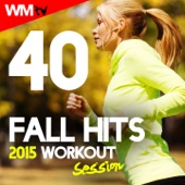 40 Fall Hits 2015 Workout Session (Unmixed Compilation for Fitness & Workout 128 - 160 BPM - Ideal for Gym, Cardio Dance, Aerobics, Running, CrossFit, Step, Spinning, Motivational, HIIT)