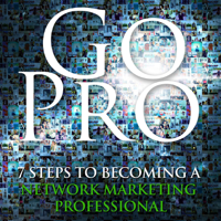 Go Pro: 7 Steps to Becoming a Network Marketing Professional, Eric Worre