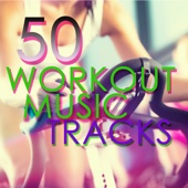 50 Workout Music Tracks- Fast Motivation Music for Cardio, Work Out, Aerobics, Running and Indoor Cycling