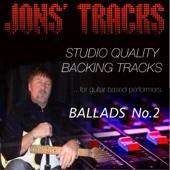 Jons' Tracks - Ballads, No. 2 - Studio Quality Backing Tracks (for Guitar Based Performers)